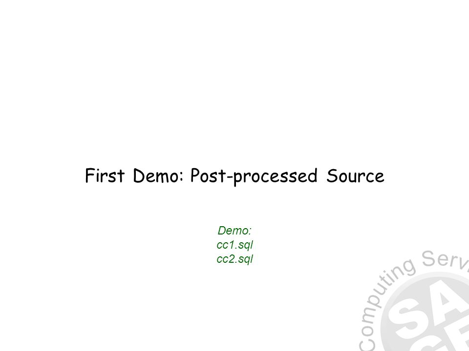 First Demo: Post-processed Source Demo: cc1.sql cc2.sql