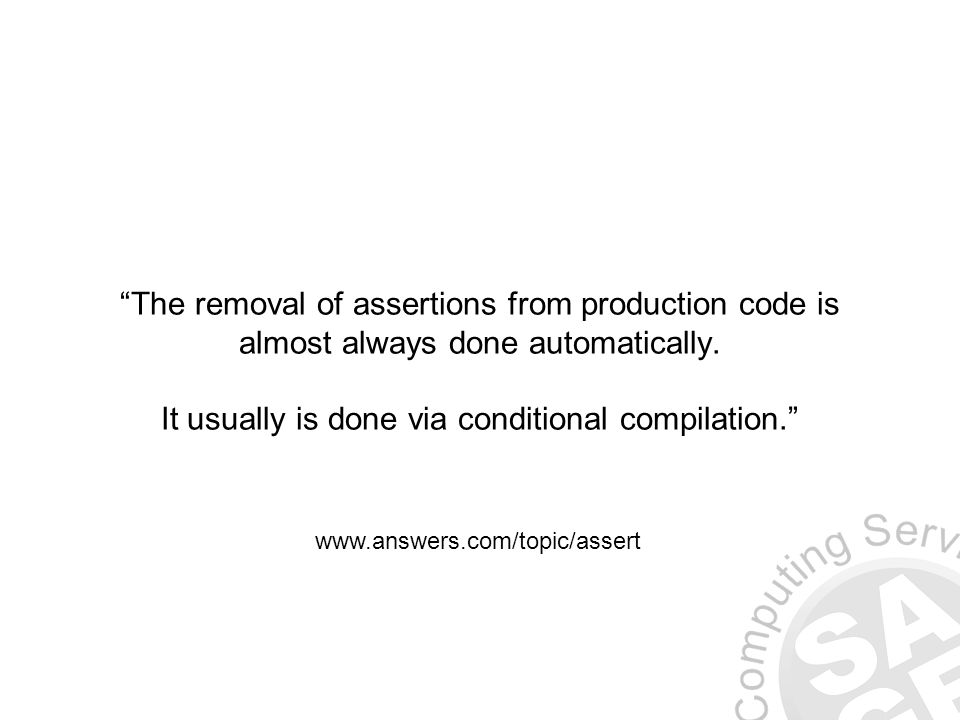 The removal of assertions from production code is almost always done automatically.