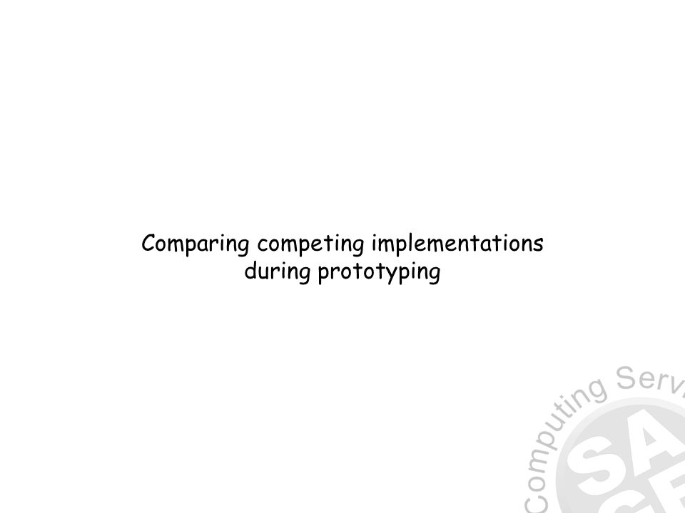 Comparing competing implementations during prototyping