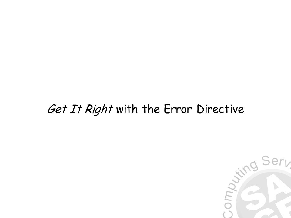 Get It Right with the Error Directive