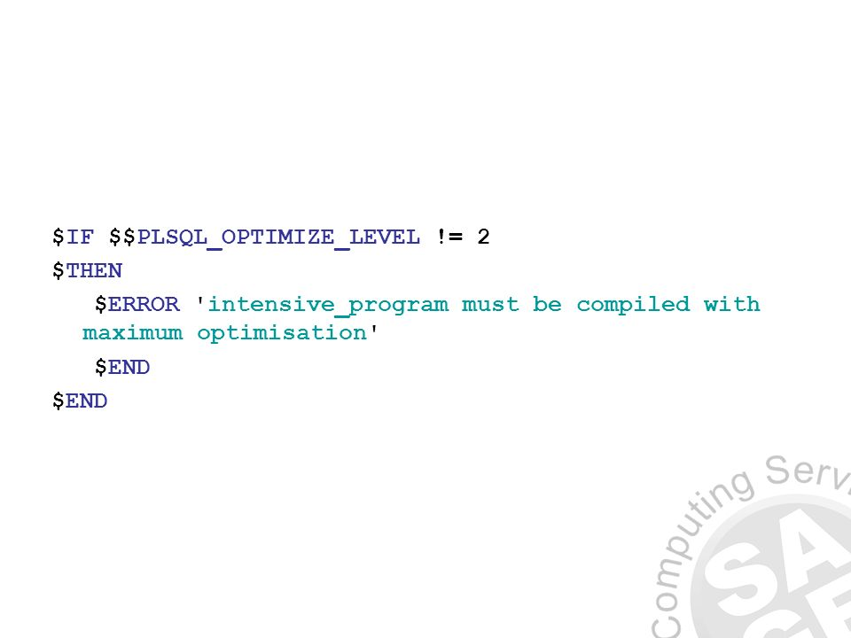 $IF $$PLSQL_OPTIMIZE_LEVEL != 2 $THEN $ERROR intensive_program must be compiled with maximum optimisation $END