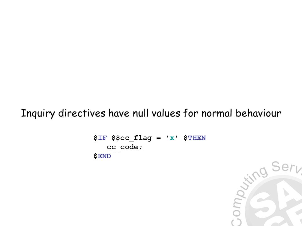 Inquiry directives have null values for normal behaviour $IF $$cc_flag = x $THEN cc_code; $END