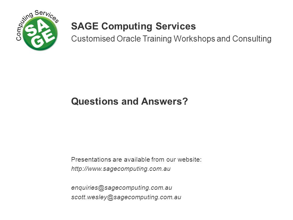 SAGE Computing Services Customised Oracle Training Workshops and Consulting Questions and Answers.