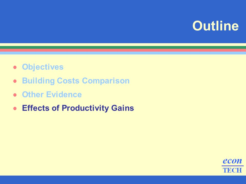 l Objectives l Building Costs Comparison l Other Evidence l Effects of Productivity Gains Outline