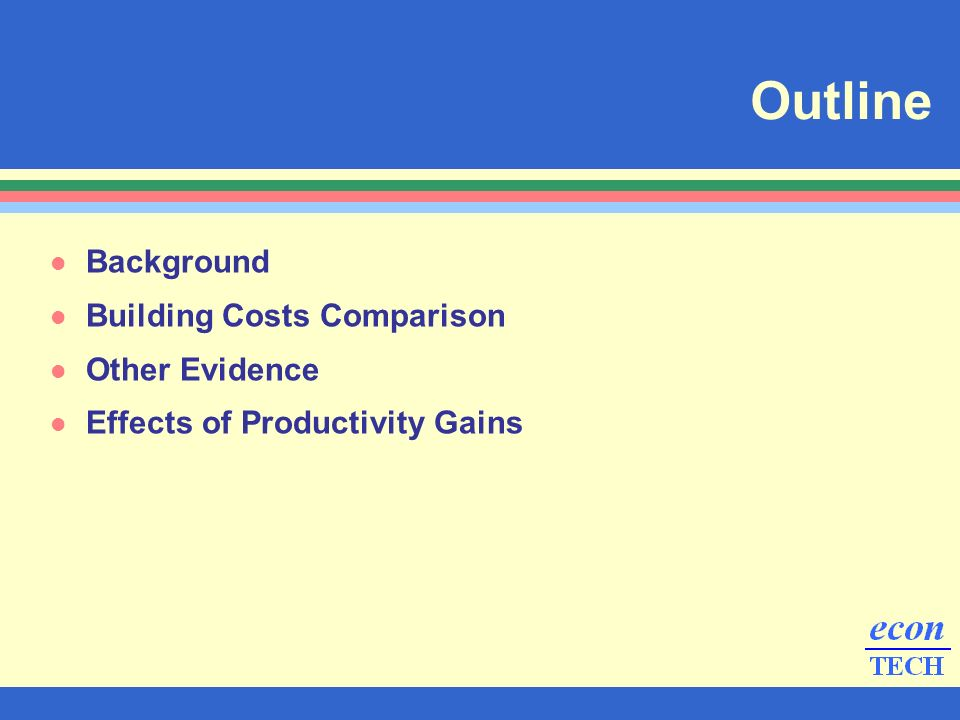 l Background l Building Costs Comparison l Other Evidence l Effects of Productivity Gains Outline