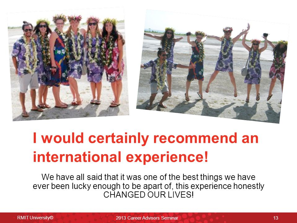 I would certainly recommend an international experience.
