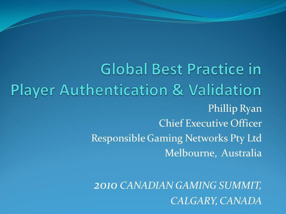 Phillip Ryan Chief Executive Officer Responsible Gaming Networks Pty Ltd Melbourne, Australia 2010 CANADIAN GAMING SUMMIT, CALGARY, CANADA