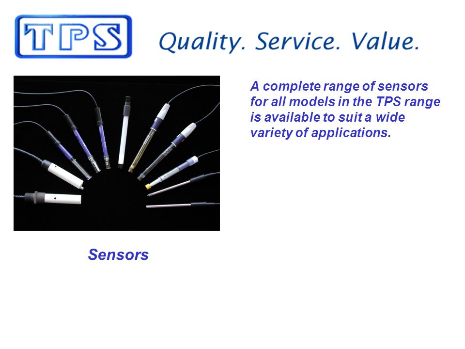 Sensors A complete range of sensors for all models in the TPS range is available to suit a wide variety of applications.