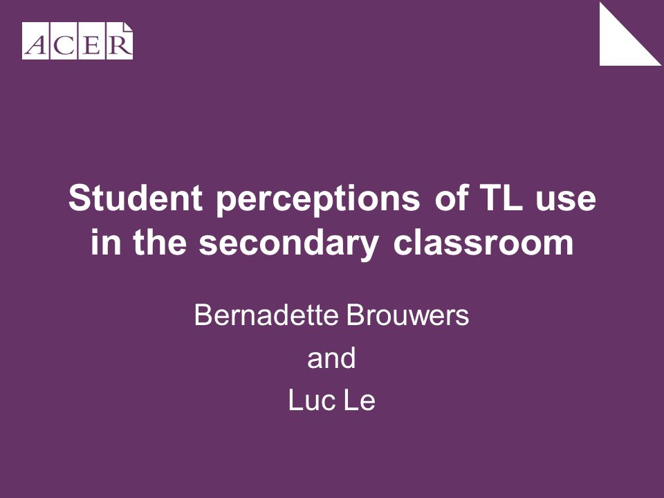 Student perceptions of TL use in the secondary classroom Bernadette Brouwers and Luc Le