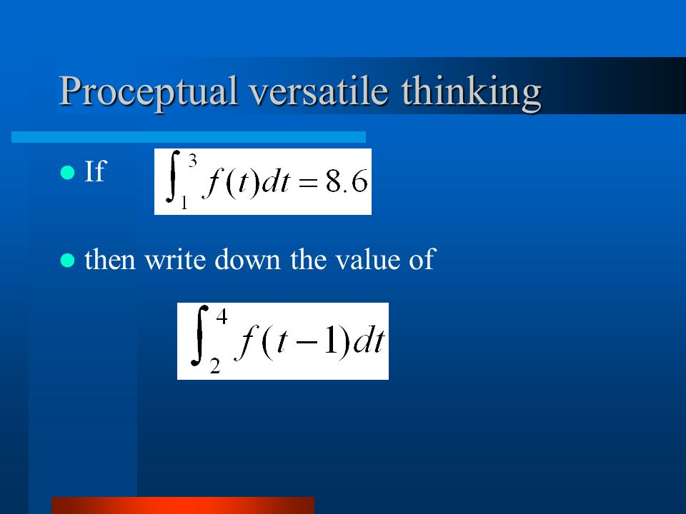 Proceptual versatile thinking If, then write down the value of