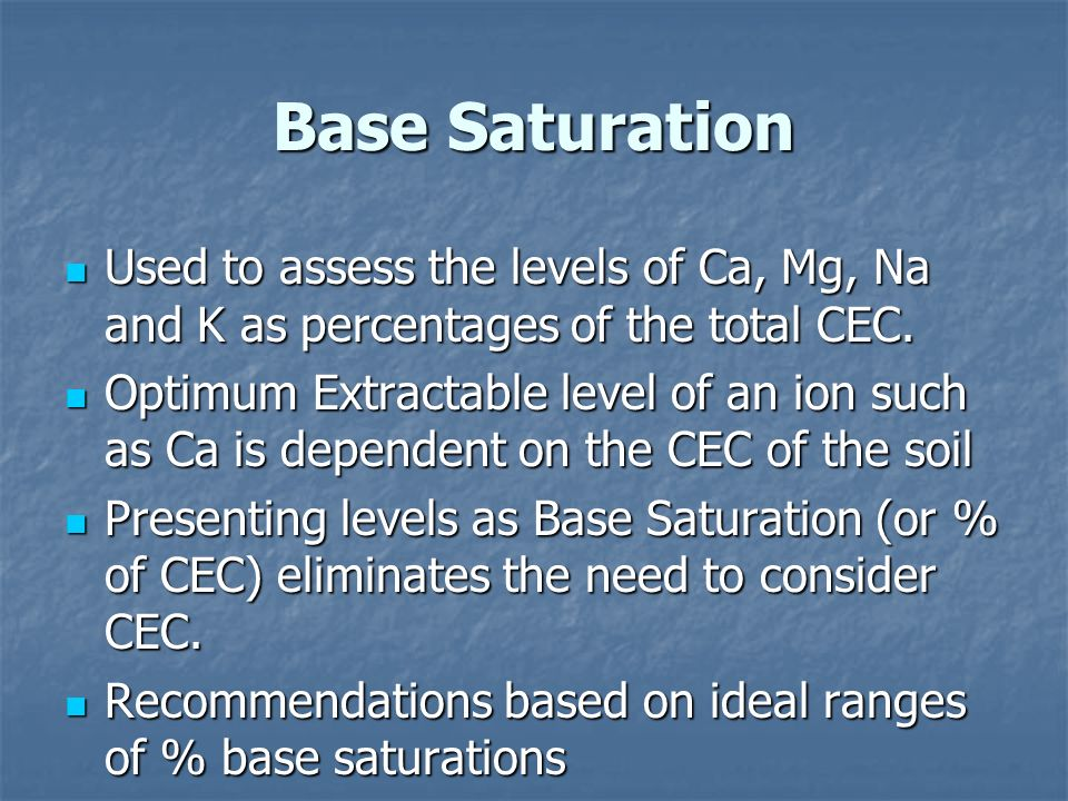Base Saturation Used to assess the levels of Ca, Mg, Na and K as percentages of the total CEC.
