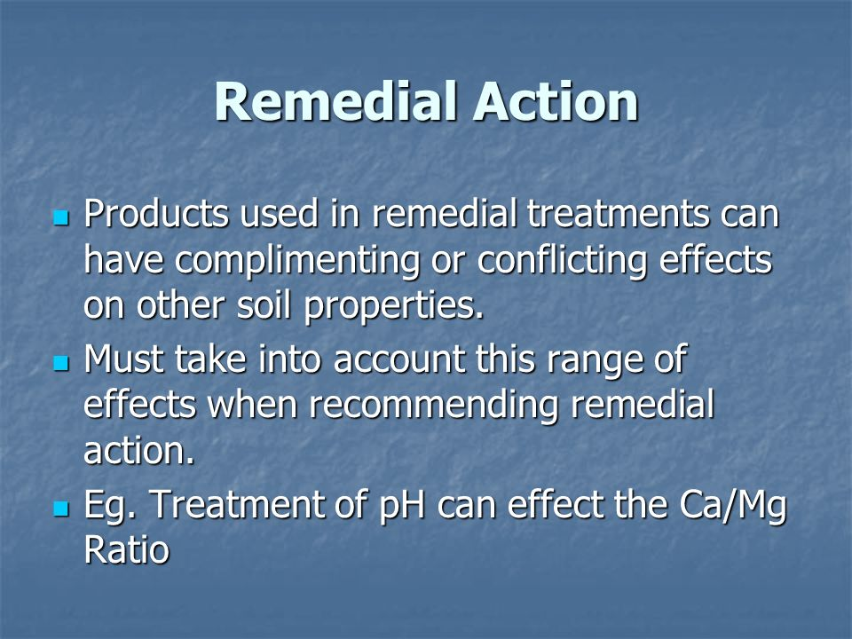 Remedial Action Products used in remedial treatments can have complimenting or conflicting effects on other soil properties.