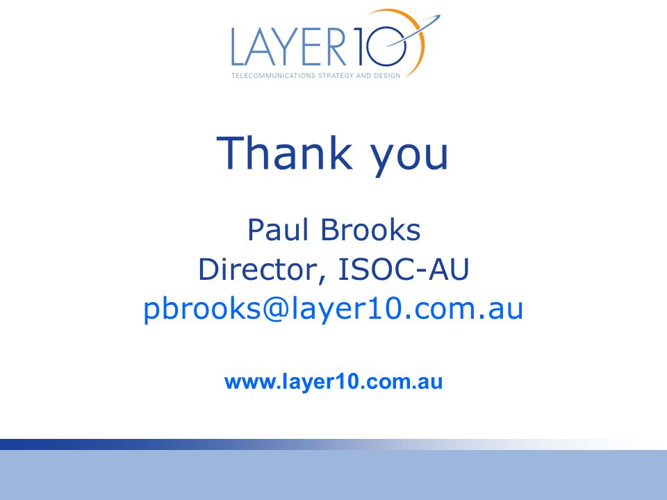 Thank you Paul Brooks Director, ISOC-AU