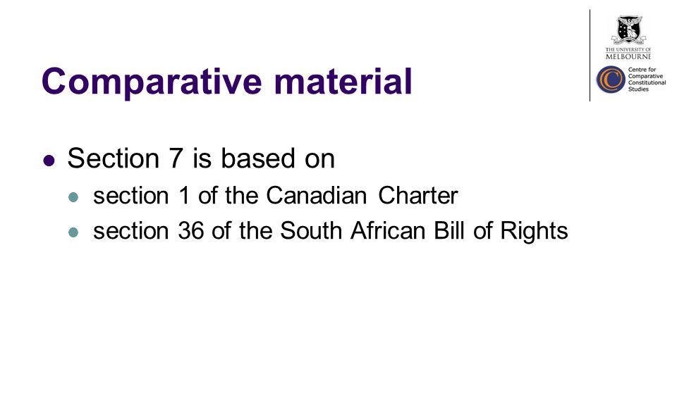 Comparative material Section 7 is based on section 1 of the Canadian Charter section 36 of the South African Bill of Rights