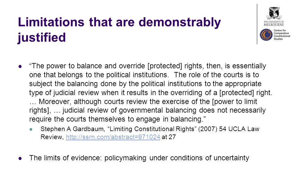 Limitations that are demonstrably justified The power to balance and override [protected] rights, then, is essentially one that belongs to the political institutions.