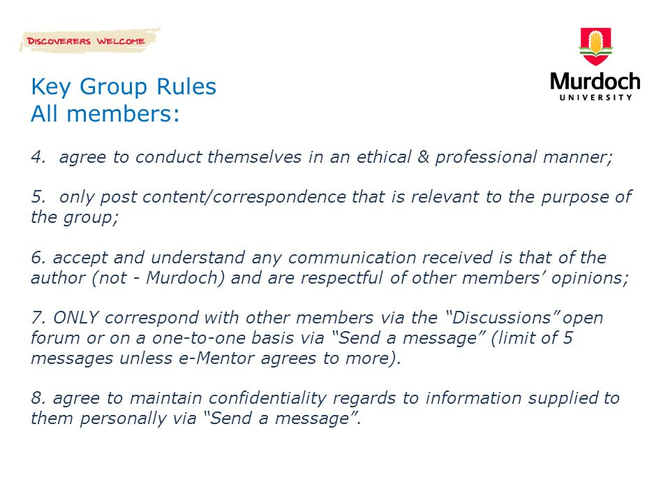 Key Group Rules All members: 4. agree to conduct themselves in an ethical & professional manner; 5.