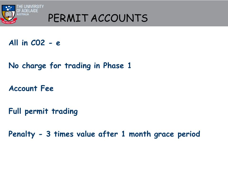 PERMIT ACCOUNTS All in C02 - e No charge for trading in Phase 1 Account Fee Full permit trading Penalty - 3 times value after 1 month grace period