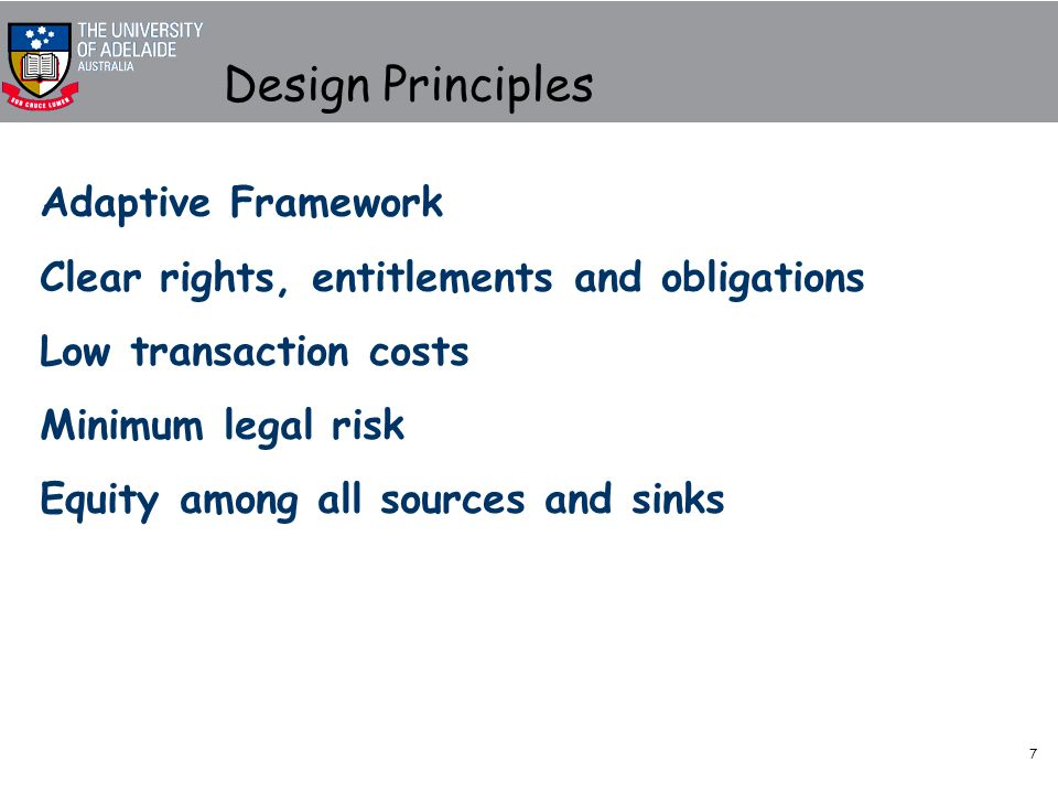 7 Design Principles Adaptive Framework Clear rights, entitlements and obligations Low transaction costs Minimum legal risk Equity among all sources and sinks