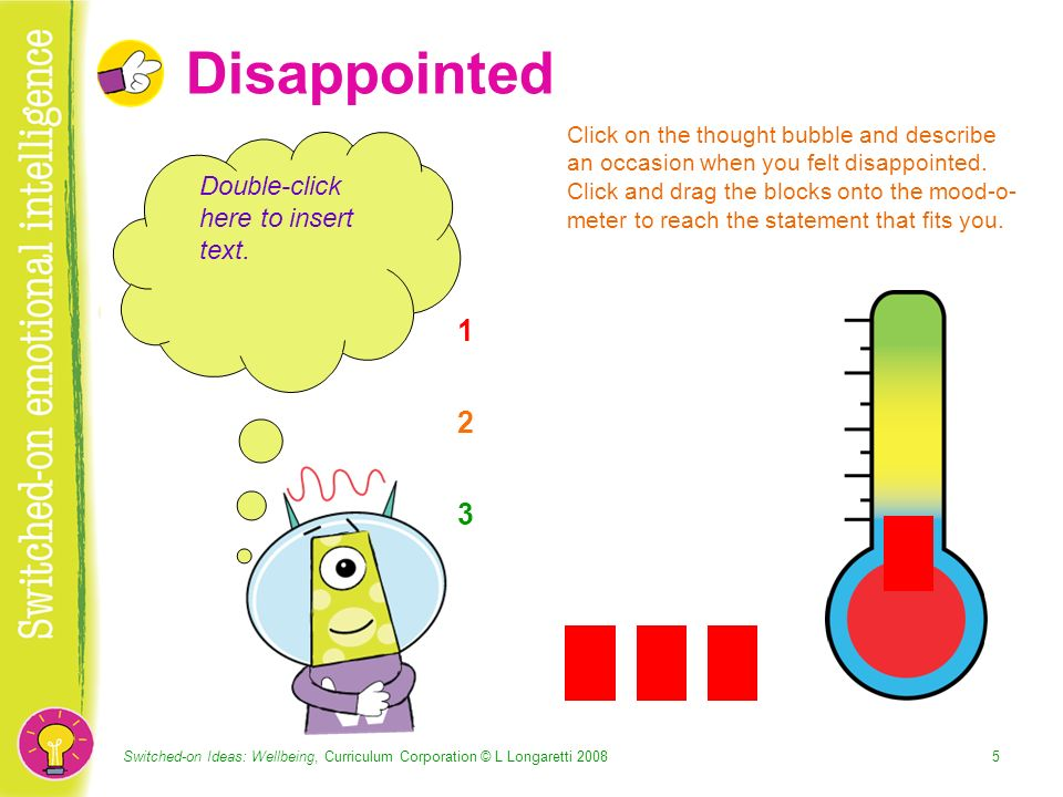Switched-on Ideas: Wellbeing, Curriculum Corporation © L Longaretti Disappointed Double-click here to insert text.