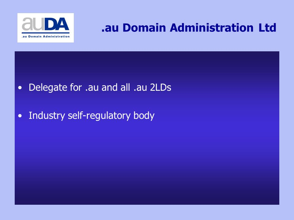 .au Domain Administration Ltd Delegate for.au and all.au 2LDs Industry self-regulatory body