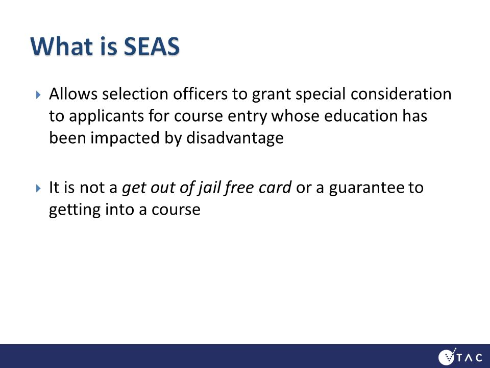 Allows selection officers to grant special consideration to applicants for course entry whose education has been impacted by disadvantage It is not a get out of jail free card or a guarantee to getting into a course