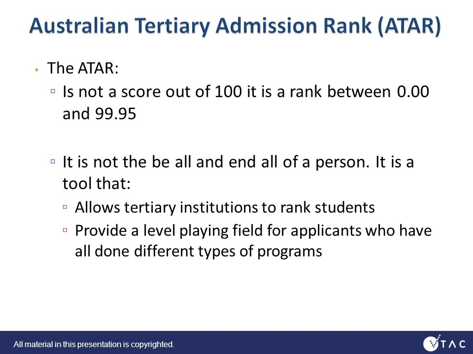The ATAR: Is not a score out of 100 it is a rank between 0.00 and 99.95 It is not the be all and end all of a person.