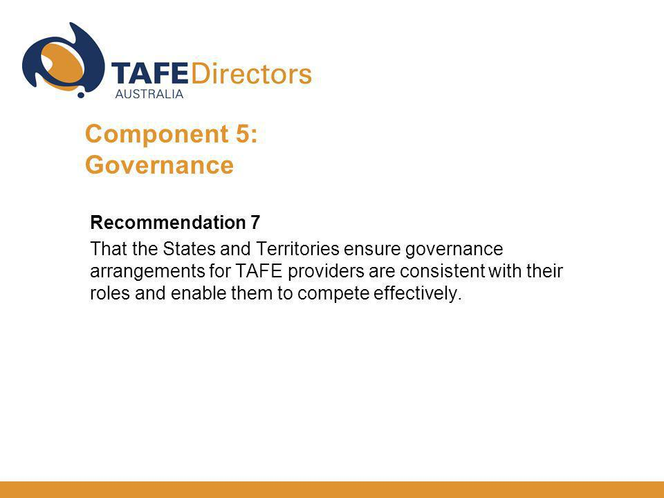 Recommendation 7 That the States and Territories ensure governance arrangements for TAFE providers are consistent with their roles and enable them to compete effectively.