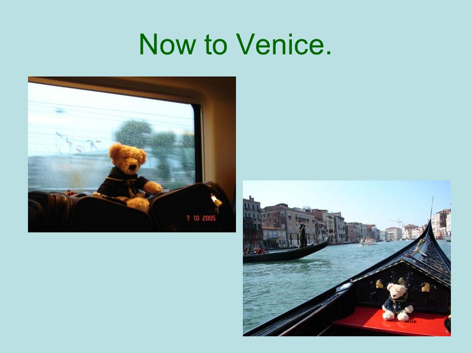 Now to Venice.