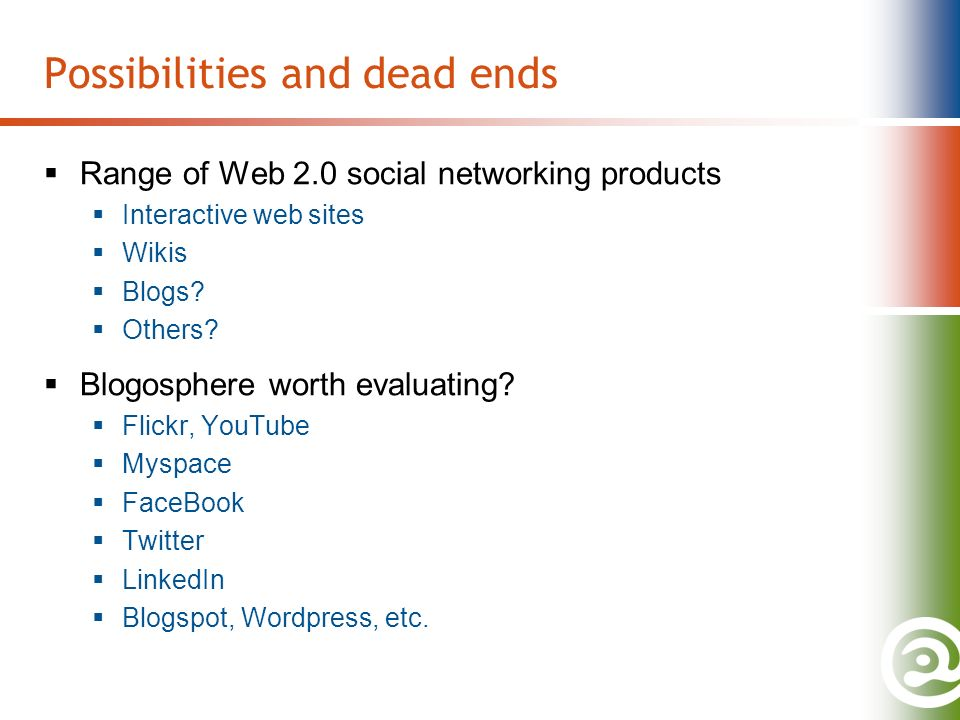 Possibilities and dead ends Range of Web 2.0 social networking products Interactive web sites Wikis Blogs.