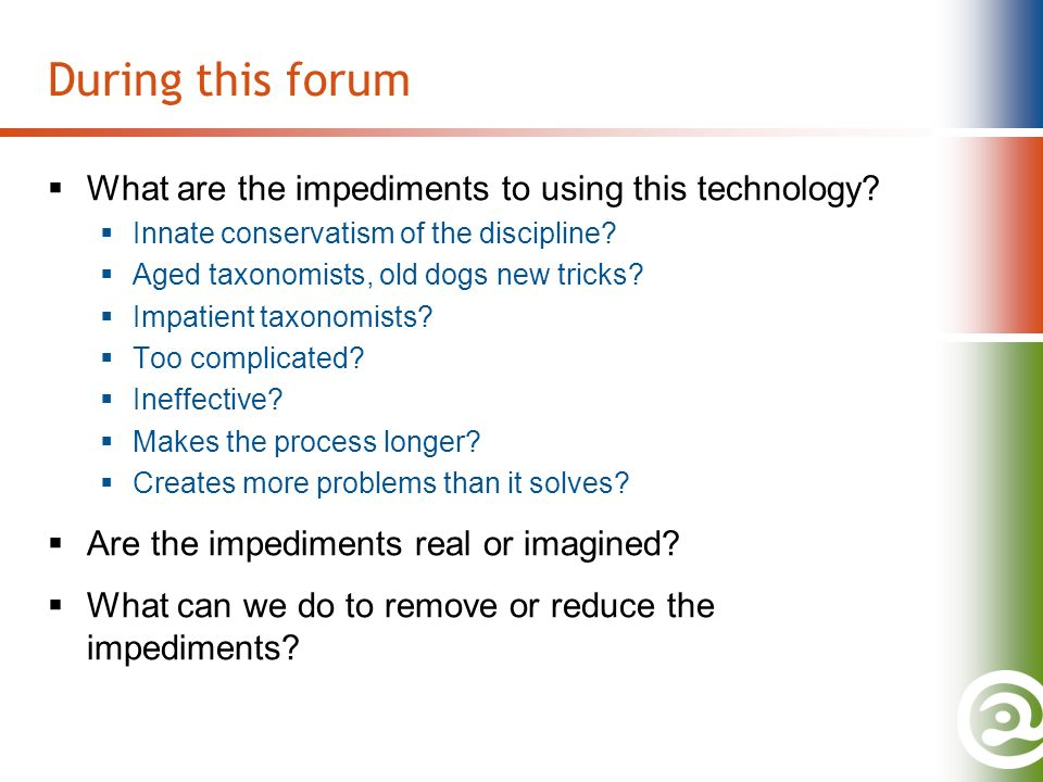 During this forum What are the impediments to using this technology.