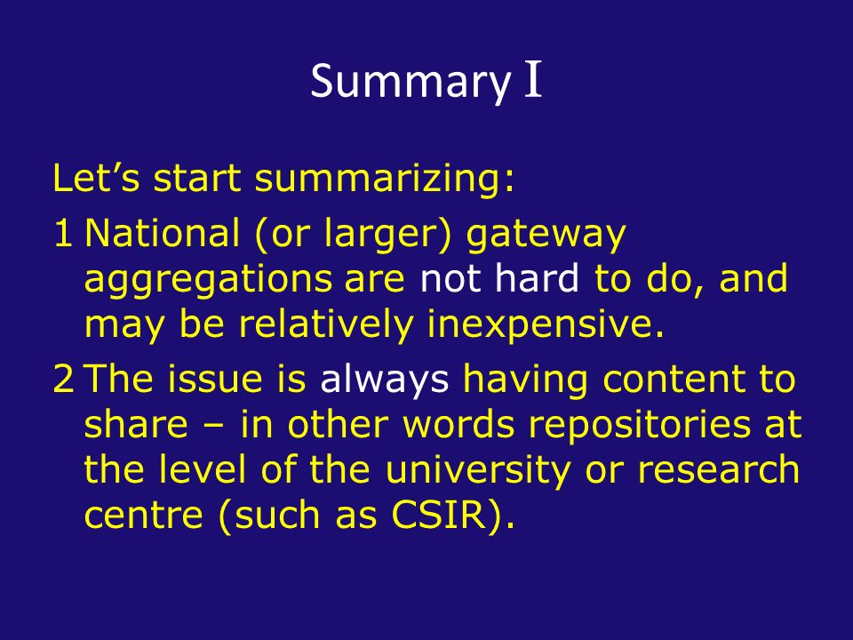 Summary I Lets start summarizing: 1National (or larger) gateway aggregations are not hard to do, and may be relatively inexpensive.