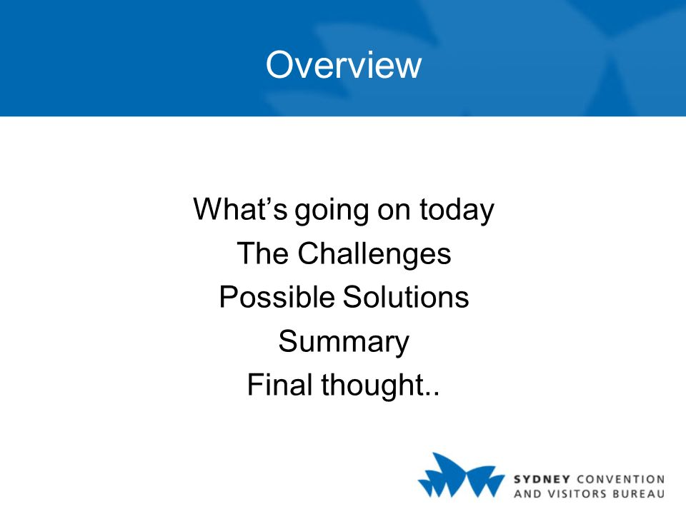 Overview Whats going on today The Challenges Possible Solutions Summary Final thought..