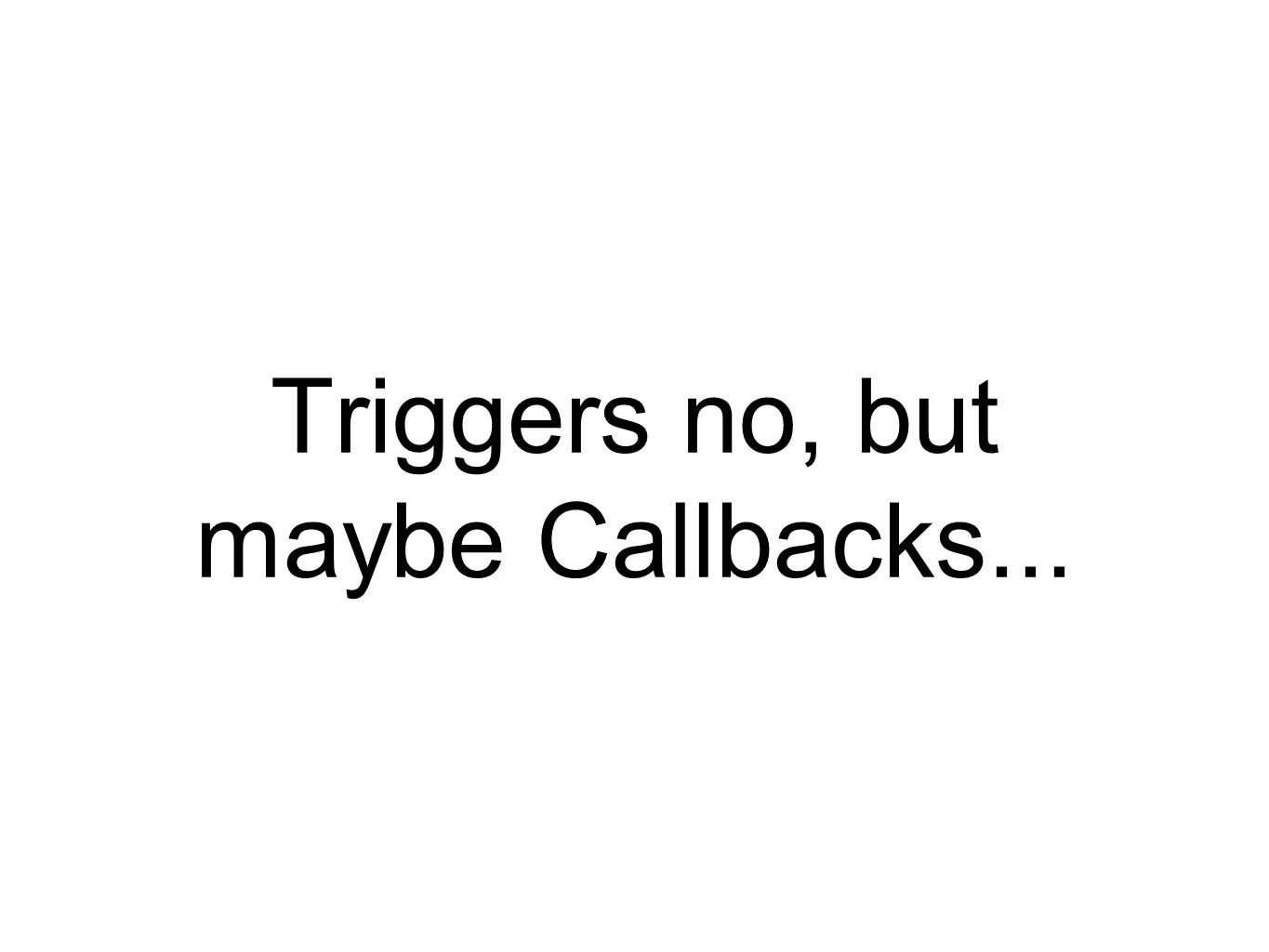 Triggers no, but maybe Callbacks...