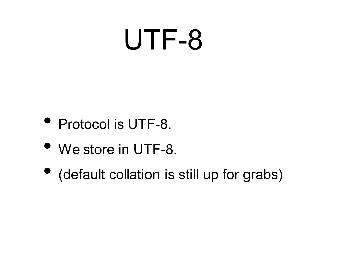 UTF-8 Protocol is UTF-8. We store in UTF-8. (default collation is still up for grabs)