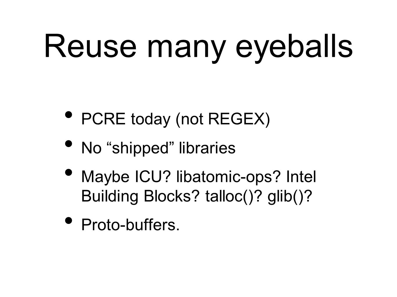Reuse many eyeballs PCRE today (not REGEX) No shipped libraries Maybe ICU.