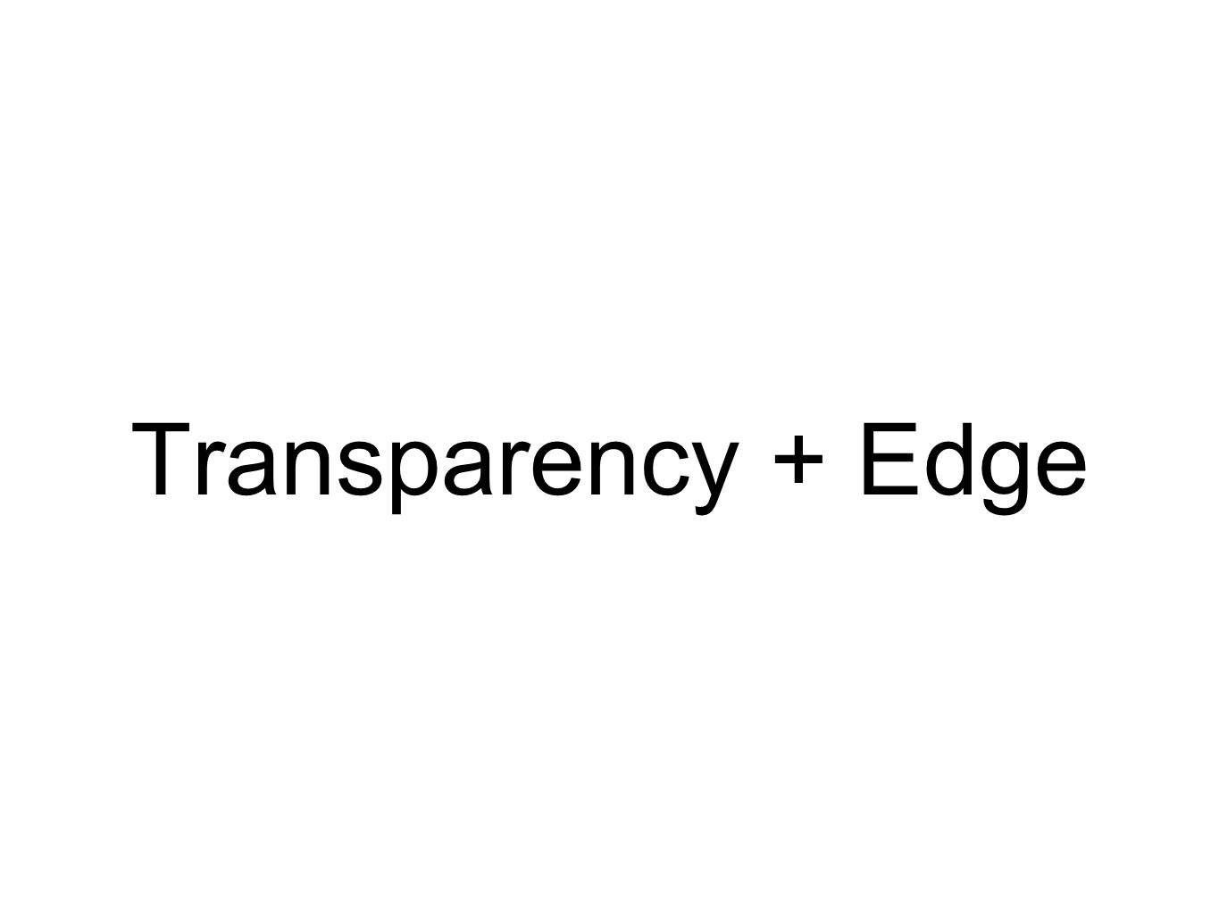 Transparency + Edge