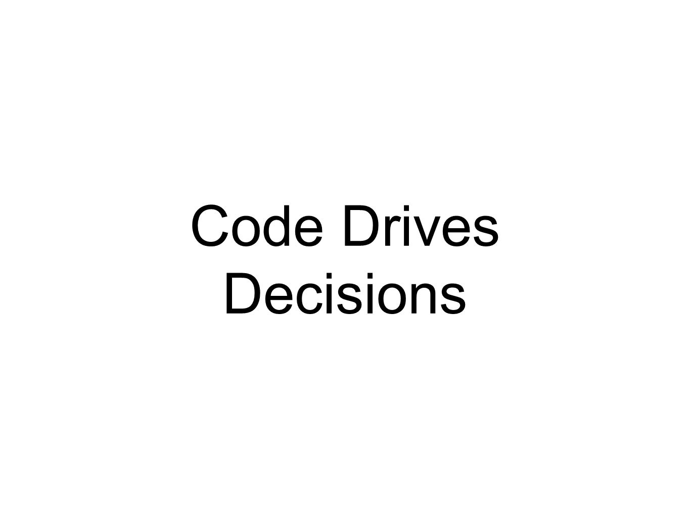 Code Drives Decisions