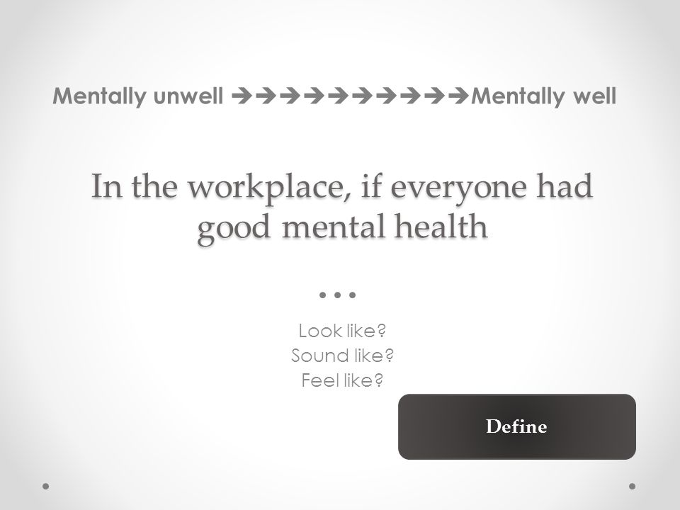 In the workplace, if everyone had good mental health Look like.