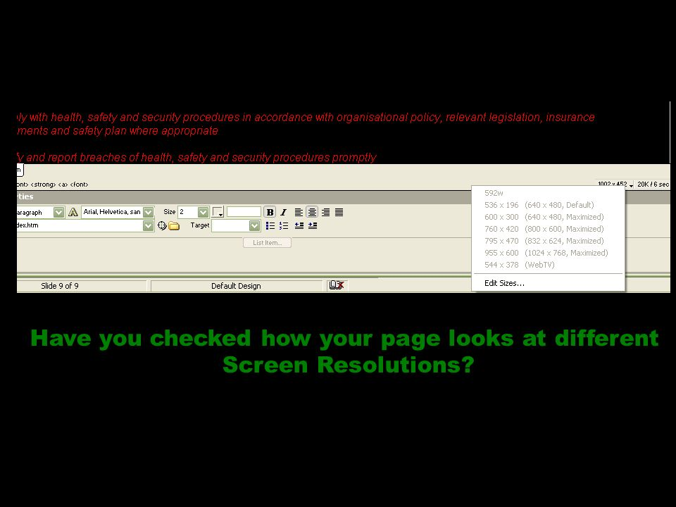 Have you checked how your page looks at different Screen Resolutions