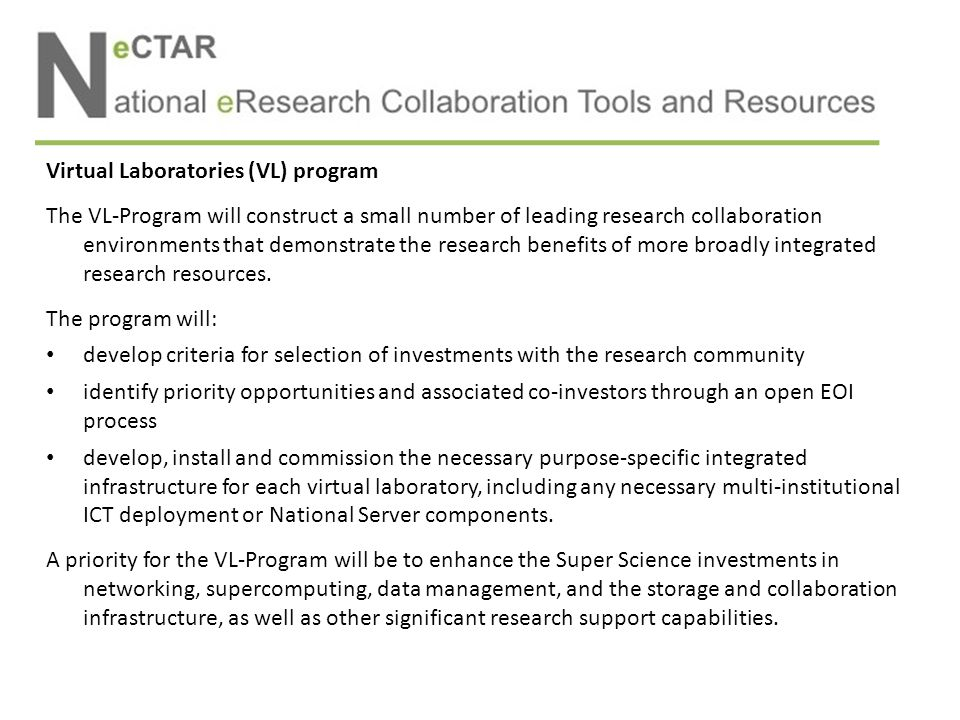 Virtual Laboratories (VL) program The VL-Program will construct a small number of leading research collaboration environments that demonstrate the research benefits of more broadly integrated research resources.