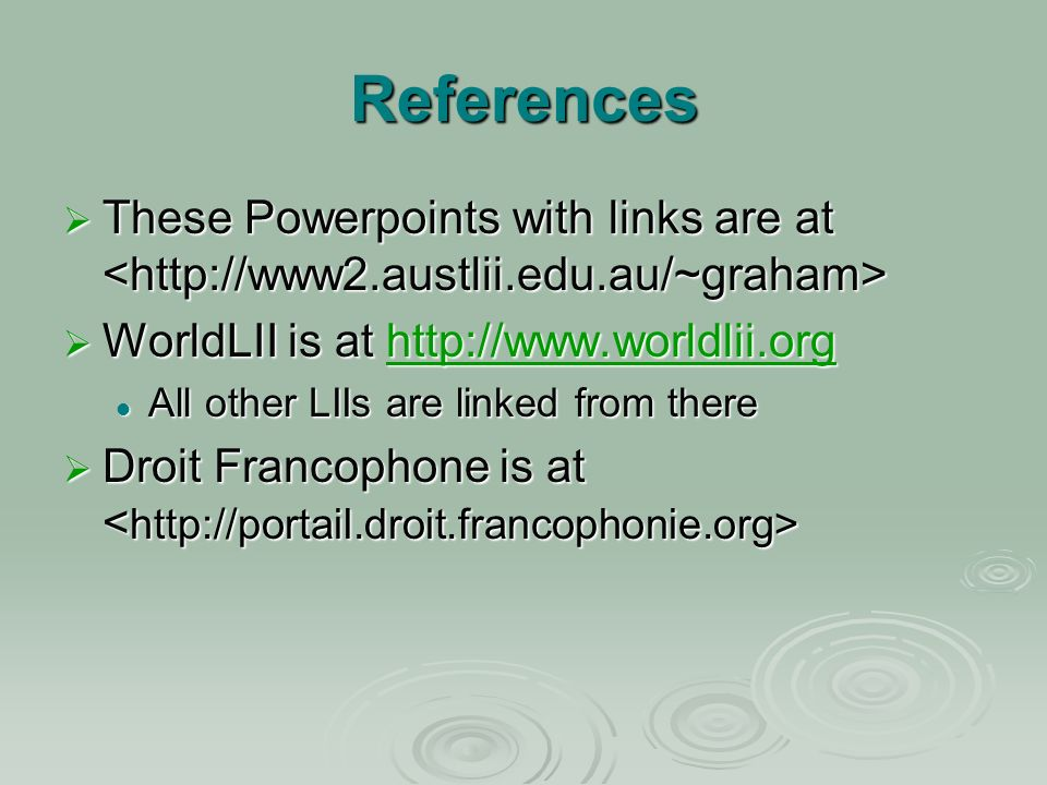 References These Powerpoints with links are at These Powerpoints with links are at WorldLII is at   WorldLII is at   All other LIIs are linked from there All other LIIs are linked from there Droit Francophone is at Droit Francophone is at