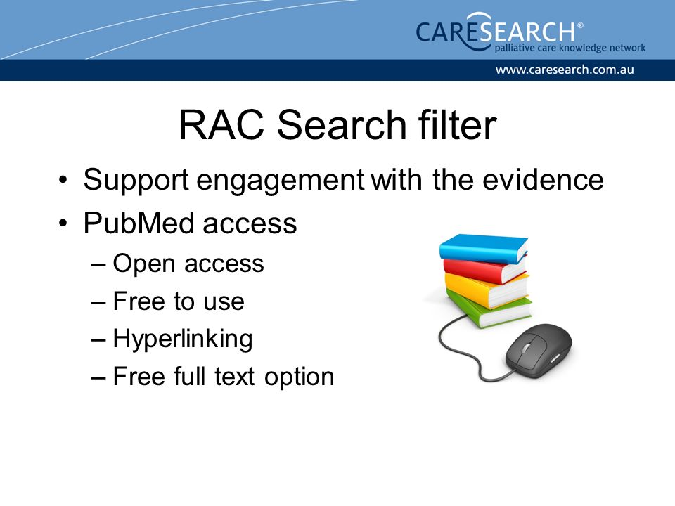 RAC Search filter Support engagement with the evidence PubMed access –Open access –Free to use –Hyperlinking –Free full text option