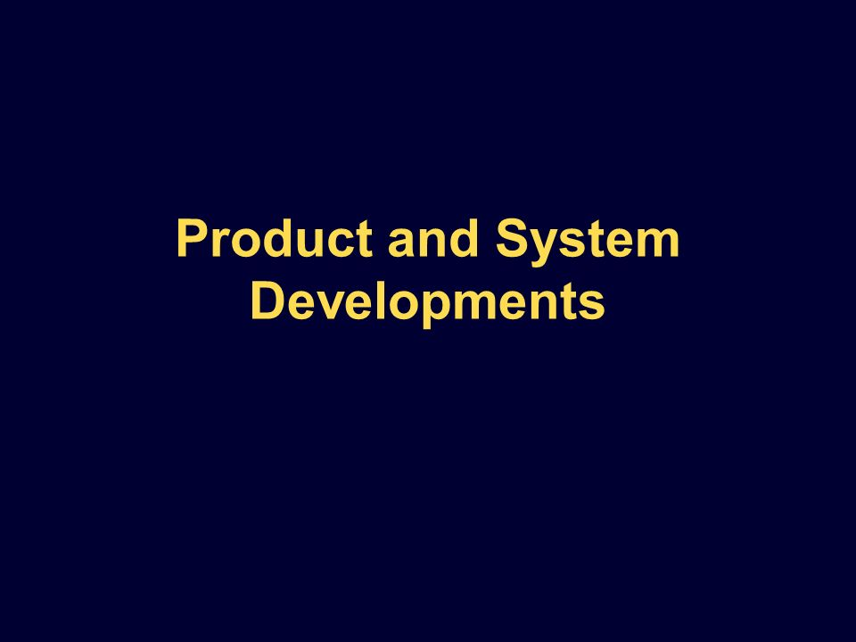 Product and System Developments