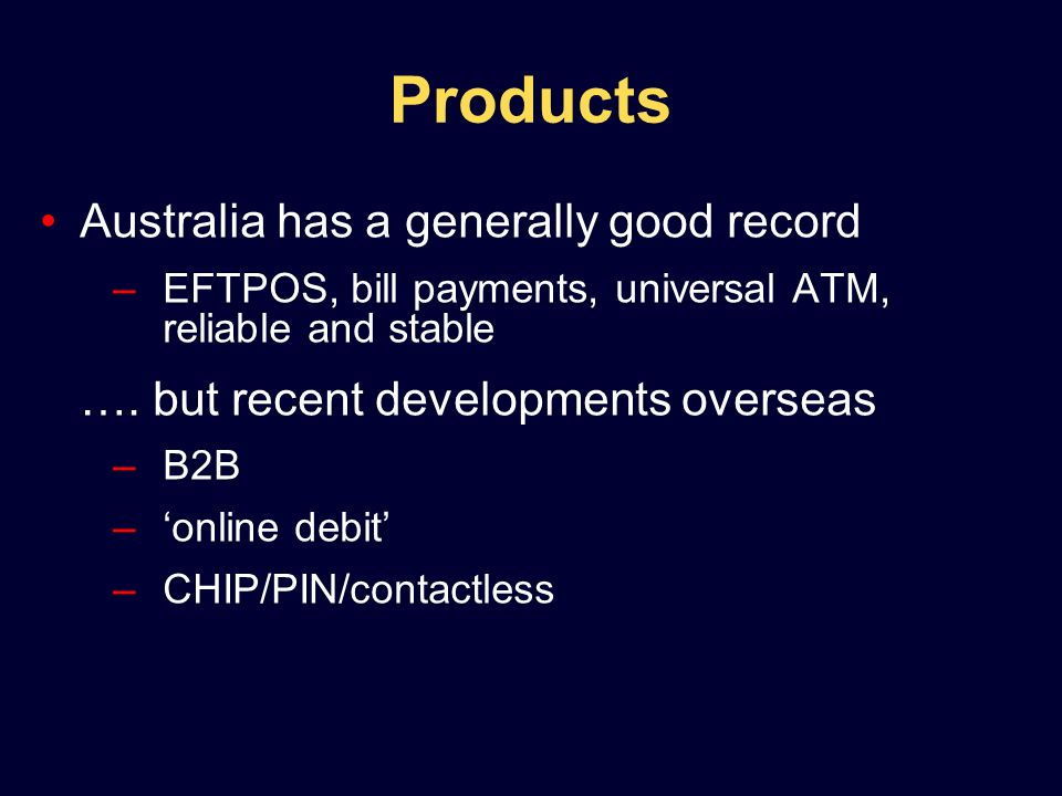 Products Australia has a generally good record –EFTPOS, bill payments, universal ATM, reliable and stable ….