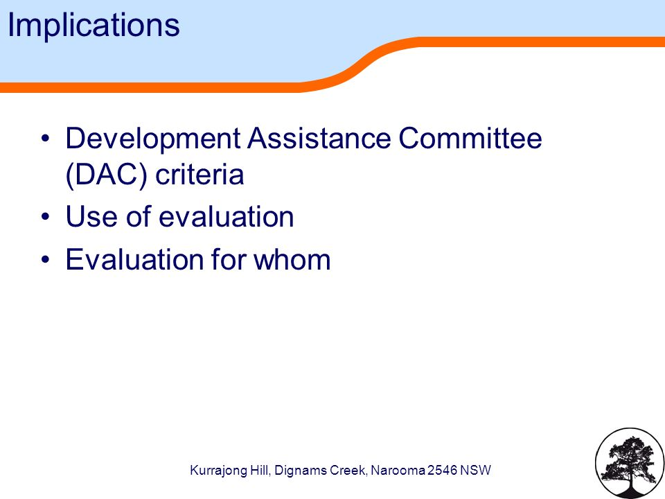 Kurrajong Hill, Dignams Creek, Narooma 2546 NSW Implications Development Assistance Committee (DAC) criteria Use of evaluation Evaluation for whom