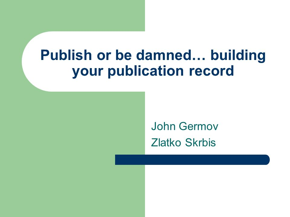 Publish or be damned… building your publication record John Germov Zlatko Skrbis