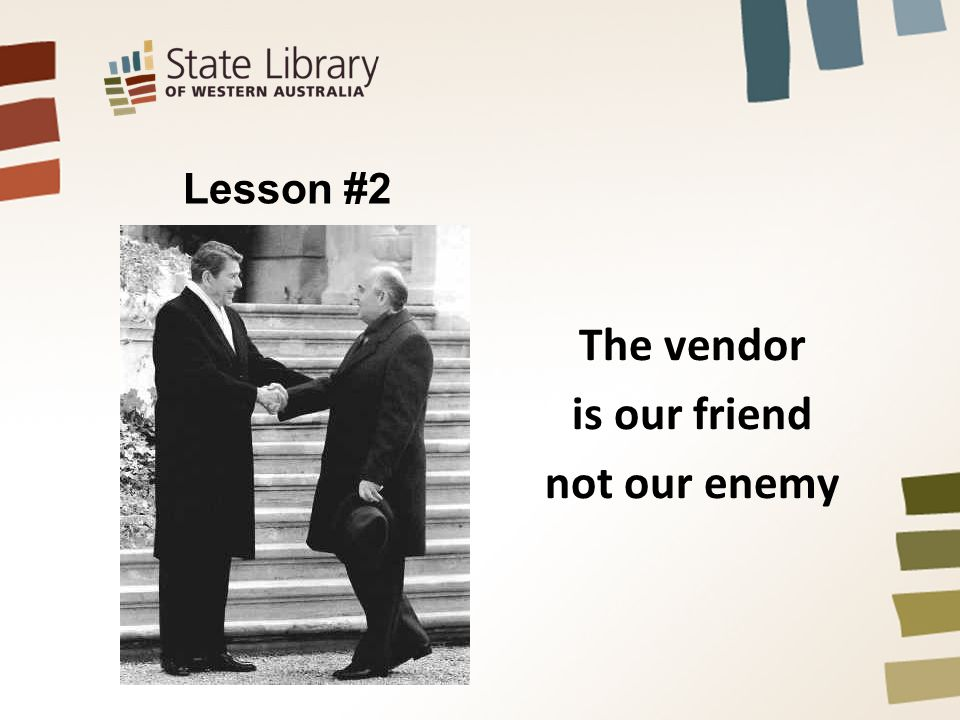 Lesson #2 The vendor is our friend not our enemy