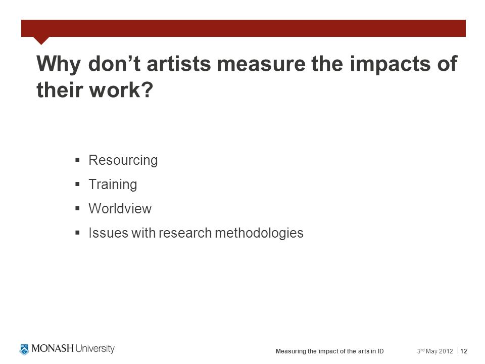 12 Why dont artists measure the impacts of their work.