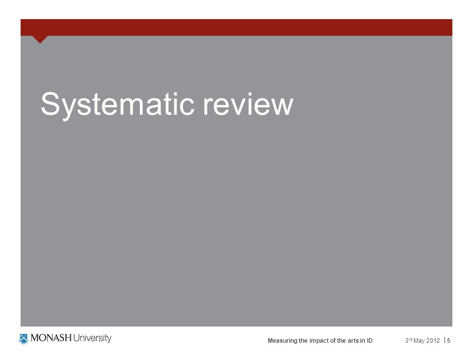5 Systematic review 3 rd May 2012Measuring the impact of the arts in ID
