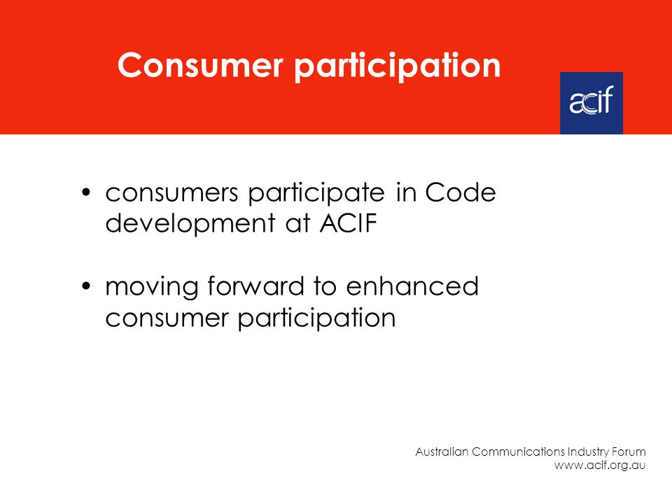 consumers participate in Code development at ACIF moving forward to enhanced consumer participation Consumer participation Australian Communications Industry Forum www.acif.org.au